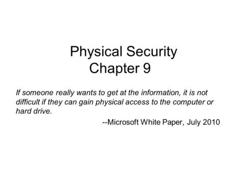 Physical Security Chapter 9 If someone really wants to get at the information, it is not difficult if they can gain physical access to the computer or.