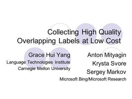 Collecting High Quality Overlapping Labels at Low Cost Grace Hui Yang Language Technologies Institute Carnegie Mellon University Anton Mityagin Krysta.
