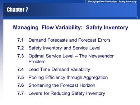 1 7. Managing Flow Variability: Safety Inventory Chapter 7 Managing Flow Variability: Safety Inventory 7.1 Demand Forecasts and Forecast Errors 7.2 Safety.