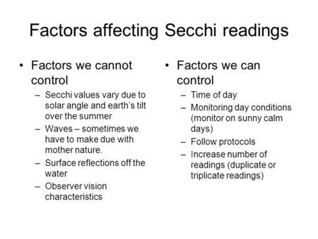 Factors affecting Secchi readings Factors we cannot control –Secchi values vary due to solar angle and earth's tilt over the summer –Waves – sometimes.