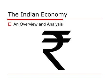 The <strong>Indian</strong> Economy  An Overview and Analysis. Class Exercise: What else could have happened? What else can happen?  Counterfactuals  Where would India's.