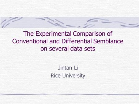 The Experimental Comparison of Conventional and Differential Semblance on several data sets Jintan Li Rice University.