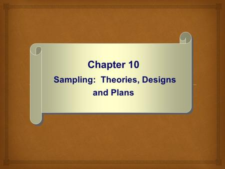 Chapter 10 Sampling: Theories, Designs and Plans.