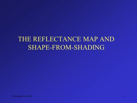 November 4, 19981 THE REFLECTANCE MAP AND SHAPE-FROM-SHADING.