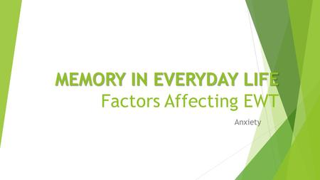 MEMORY IN EVERYDAY LIFE MEMORY IN EVERYDAY LIFE Factors Affecting EWT Anxiety.