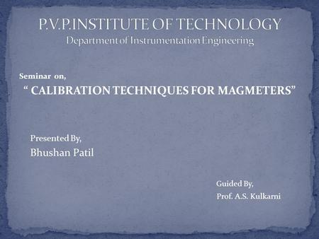 "Seminar on, "" CALIBRATION TECHNIQUES FOR MAGMETERS"" Presented By, Bhushan Patil Guided By, Prof. A.S. Kulkarni."