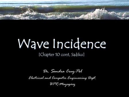 Wave Incidence [Chapter 10 cont, Sadiku] Dr. Sandra Cruz-Pol Electrical and Computer Engineering Dept. UPR-Mayagüez.
