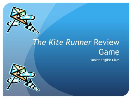 The Kite Runner Review Game Junior English Class.