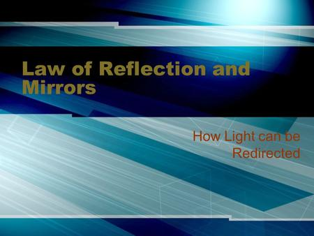 Law of Reflection and Mirrors How Light can be Redirected.