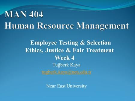 Tuğberk Kaya Near East University Employee Testing & Selection Ethics, Justice & Fair Treatment Week 4.