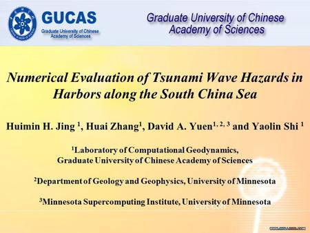 Numerical Evaluation of Tsunami Wave Hazards in Harbors along the South China Sea Huimin H. Jing 1, Huai Zhang 1, David A. Yuen 1, 2, 3 and Yaolin Shi.