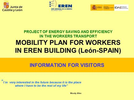 "PROJECT OF ENERGY SAVING AND EFFICIENCY IN THE WORKERS TRANSPORT MOBILITY PLAN FOR WORKERS IN EREN BUILDING (León-SPAIN) "" I´m very interested in the future."