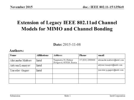 Doc.: IEEE 802.11-15/1356r0 Submission November 2015 Intel CorporationSlide 1 Extension of Legacy IEEE 802.11ad Channel Models for MIMO and Channel Bonding.