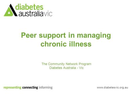 Www.diabetesvic.org.au The Community Network Program Diabetes Australia - Vic Peer support in managing chronic illness.