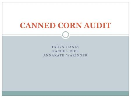 TARYN HANEY RACHEL RICE ANNAKATE WARINNER CANNED CORN AUDIT.