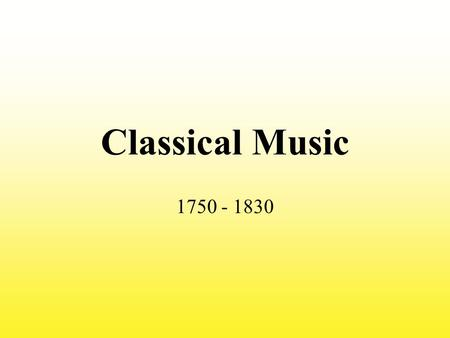 Classical Music 1750 - 1830. Baroque Vs Classical Baroque period had an emphasis on texture – many compositions were polyphonic and sounded very complex.