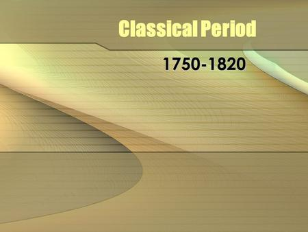 Classical Period 1750-1820. Did you notice something? There was a difference between the ending date of the Classical period from the 1 st slide to.