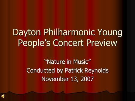 "Dayton Philharmonic Young People's Concert Preview ""Nature in Music"" Conducted by Patrick Reynolds November 13, 2007."