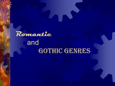 Romantic and Gothic Genres. Romanticism Definition: A movement of the eighteenth and nineteenth centuries that marked the reaction in literature, philosophy,