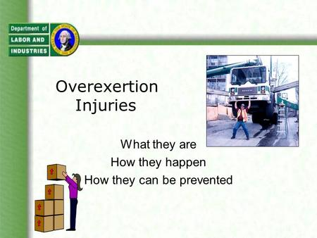 Overexertion Injuries What they are How they happen How they can be prevented.