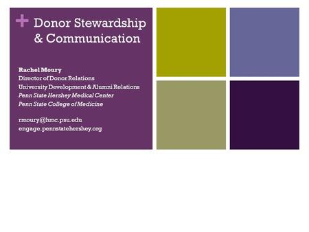 + Donor Stewardship & Communication Rachel Moury Director of Donor Relations University Development & Alumni Relations Penn State Hershey Medical Center.