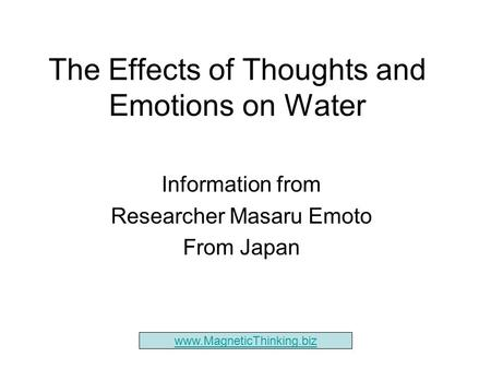 The Effects of Thoughts and Emotions on Water Information from Researcher Masaru Emoto From Japan www.MagneticThinking.biz.