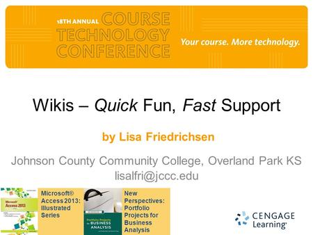 Wikis – Quick Fun, Fast Support by Lisa Friedrichsen Johnson County Community College, Overland Park KS New Perspectives: Portfolio Projects.