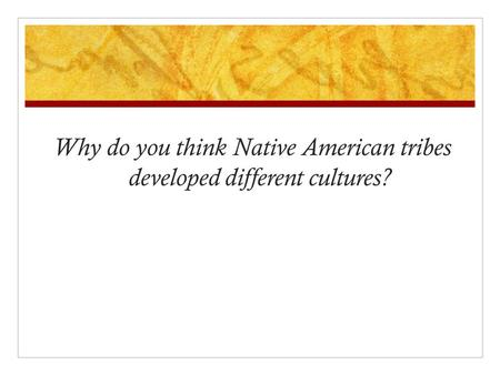 Why do you think Native American tribes developed different cultures?