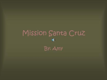 Mission Santa Cruz By: Amy. Who founded the mission? Father Fermin Lasuen founded the mission in 1791.