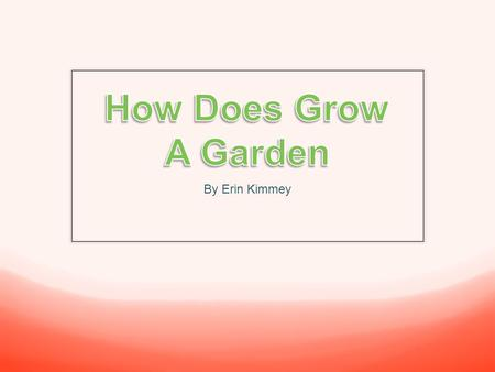 By Erin Kimmey. Have you ever thought about growing your OWN garden? If so, what kinds of plants, fruits or vegetables would you want to grow?