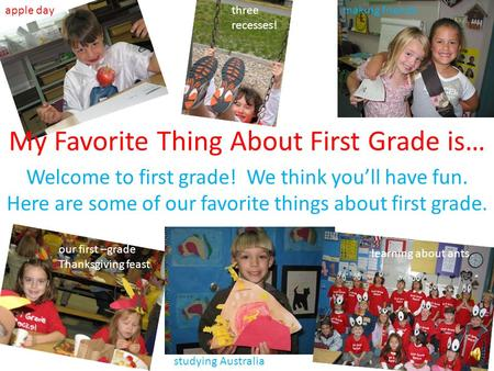 My Favorite Thing About First Grade is… Welcome to first grade! We think you'll have fun. Here are some of our favorite things about first grade. apple.