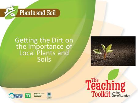 Getting the Dirt on the Importance of Local Plants and Soils.