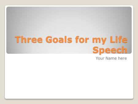 Three Goals for my Life Speech