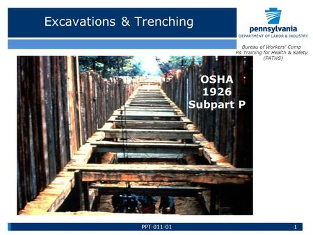 Excavations & Trenching 1 OSHA 1926 Subpart P Bureau of Workers' Comp PA Training for Health & Safety (PATHS) PPT-011-01.