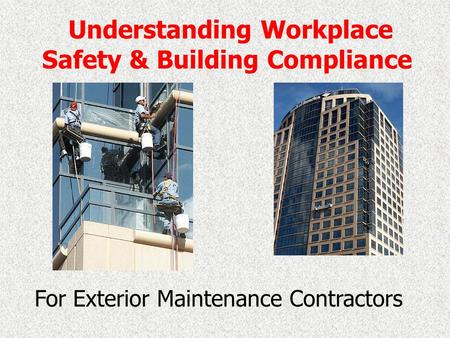 Understanding Workplace Safety & Building Compliance For Exterior Maintenance Contractors.