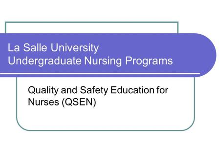 La Salle University Undergraduate Nursing Programs Quality and Safety Education for Nurses (QSEN)