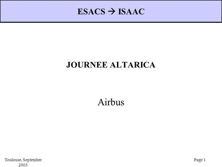 Toulouse, September 2003 Page 1 JOURNEE ALTARICA Airbus ESACS  ISAAC.