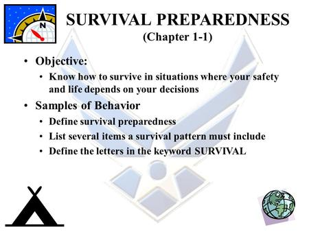 SURVIVAL PREPAREDNESS (Chapter 1-1) Objective: Know how to survive in situations where your safety and life depends on your decisions Samples of Behavior.