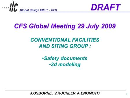 Global Design Effort - CFS 1 DRAFT CFS Global Meeting 29 July 2009 CONVENTIONAL FACILITIES AND SITING GROUP : Safety documents Safety documents 3d modeling.