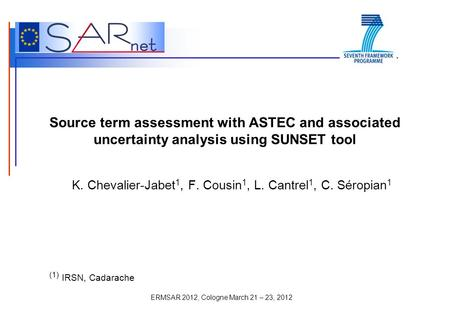 ERMSAR 2012, Cologne March 21 – 23, 2012 Source term assessment with ASTEC and associated uncertainty analysis using SUNSET tool K. Chevalier-Jabet 1,
