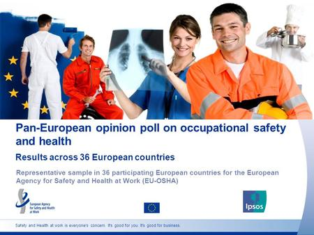 Safety and Health at work is everyone's concern. It's good for you. It's good for business. Pan-European opinion poll on occupational safety and health.