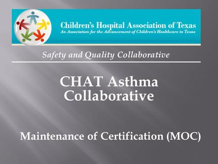 Safety and Quality Collaborative CHAT Asthma Collaborative Maintenance of Certification (MOC)