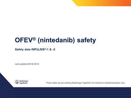 OFEV ® (nintedanib) safety Safety data INPULSIS ® -1 & -2 These slides are provided by Boehringer Ingelheim for medical to medical education only. Last.