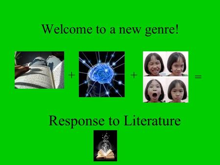 Welcome to a new genre! ++ = Response to Literature.