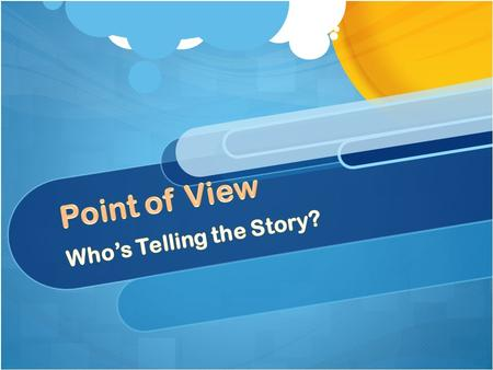Objectives Students will learn the definition of point of view. Students will understand how point of view can influence a story. Students will practice.