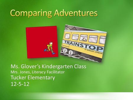 Comparing Adventures Ms. Glover's Kindergarten Class Tucker Elementary