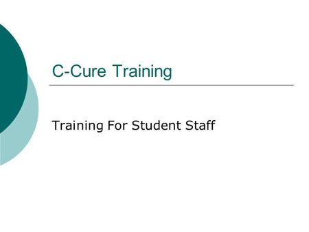 C-Cure Training Training For Student Staff. What C-Cure Does: Administration Client  Look up resident information  Give resident access  Change card.