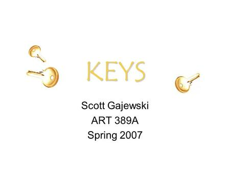 KEYS Scott Gajewski ART 389A Spring 2007. Contents Premise Getting Started -Players -Set-up -Materials Rules -Basics -Points System -Multiple Players.