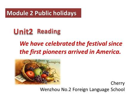 Cherry Wenzhou No.2 Foreign Language School We have celebrated the festival since the first pioneers arrived in America. Module 2 Public holidays.