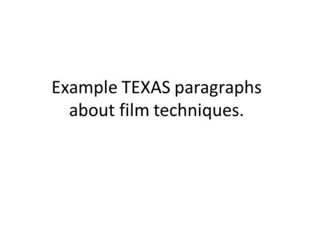 Example TEXAS paragraphs about film techniques.. Mark this….. Criteria Achieve – Explains. give a reading of the scene with supportive examples How does.